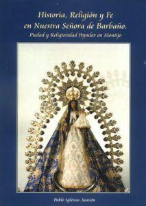 Historia, Religión y Fe en Nuestra Señora de Barbaño, por Pablo Igleisas Aunión